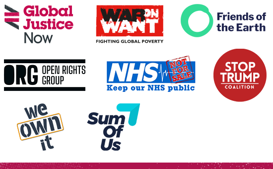 Global Justice Now, Friends of the Earth, War on Want, Keep Our NHS Public, Open Rights Group, Stop Trump Coalition, We Own It